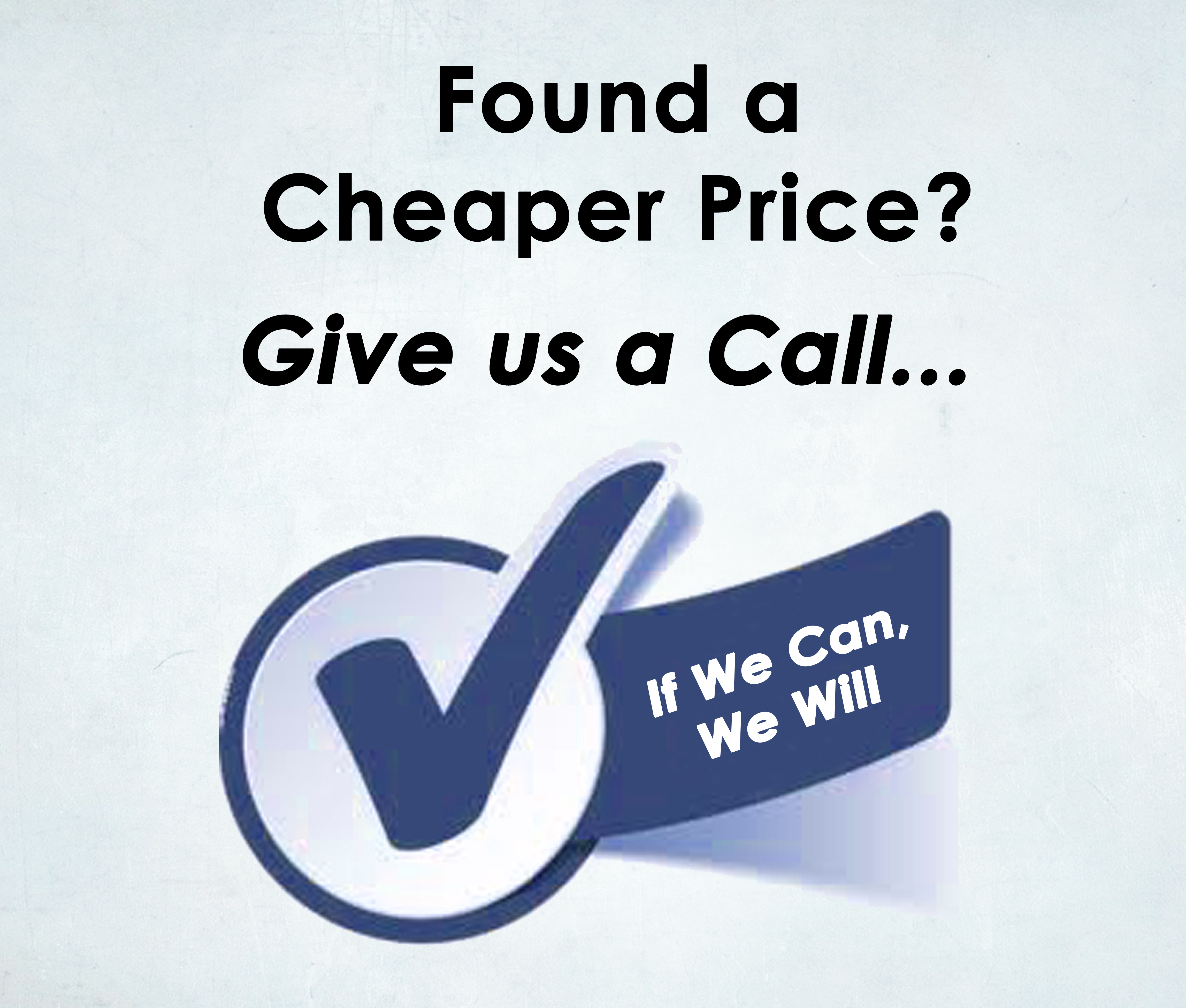 Found a cheaper price? Give us a call... If we can we will!