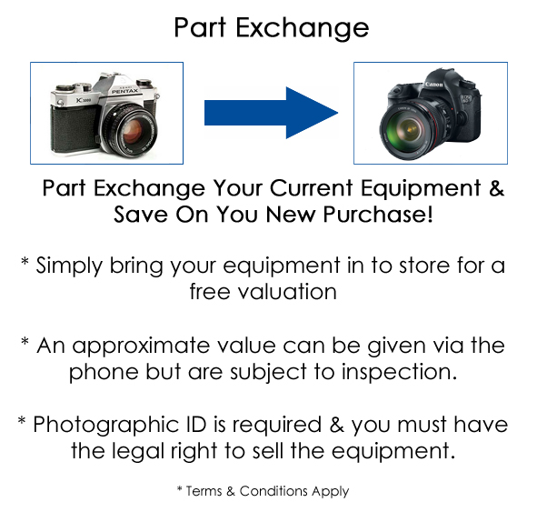 parte exchange your current equipment and save on your new purchase! Si ply bring your equipment into store for a free valuation. Rough quotes can be given over the phone but are subject to inspection. Photographic I.D is required and you must have the legal right to sell the equipment.